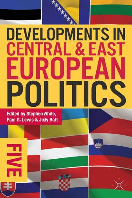 Developments in Central and East European Politics By White, Stephen (EDT)/ Lewis, Paul G. (EDT)/ Batt, Judy (EDT)