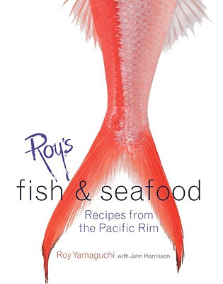 Roy's Fish & Seafood By Yamaguchi, Roy/ Harrisson, John/ Mello, John De (PHT)/ Peterson, Scott (PHT)